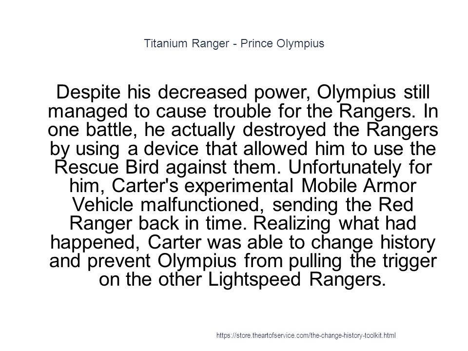 Titanium Ranger - Prince Olympius 1 Despite his decreased power, Olympius still managed to cause trouble for the Rangers. In one battle, he actually d