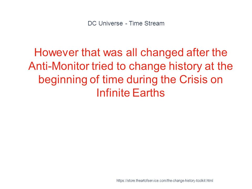 DC Universe - Time Stream 1 However that was all changed after the Anti-Monitor tried to change history at the beginning of time during the Crisis on