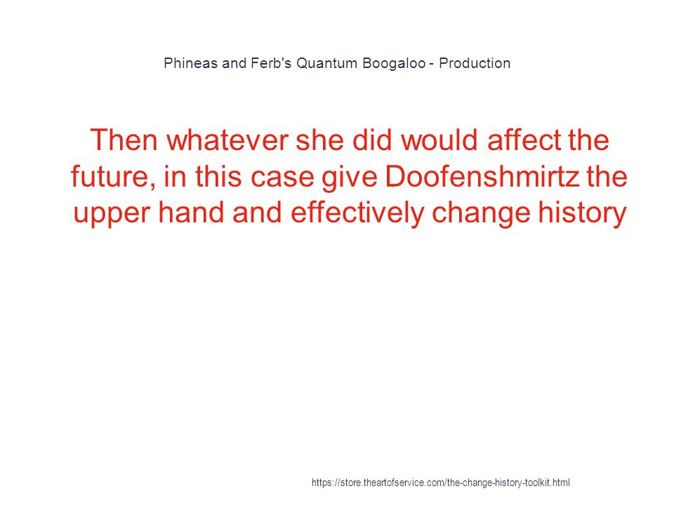 Phineas and Ferb's Quantum Boogaloo - Production 1 Then whatever she did would affect the future, in this case give Doofenshmirtz the upper hand and e