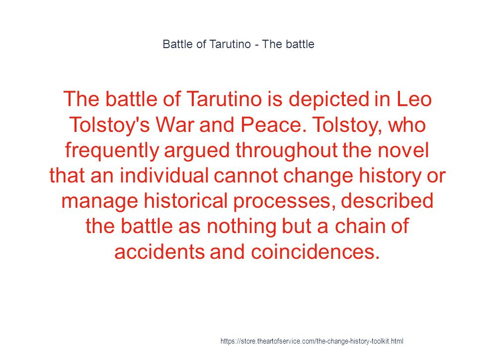 Battle of Tarutino - The battle 1 The battle of Tarutino is depicted in Leo Tolstoy's War and Peace. Tolstoy, who frequently argued throughout the nov