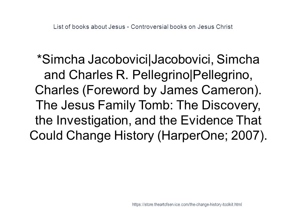 List of books about Jesus - Controversial books on Jesus Christ 1 *Simcha Jacobovici|Jacobovici, Simcha and Charles R. Pellegrino|Pellegrino, Charles