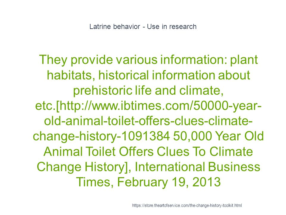 Latrine behavior - Use in research 1 They provide various information: plant habitats, historical information about prehistoric life and climate, etc.