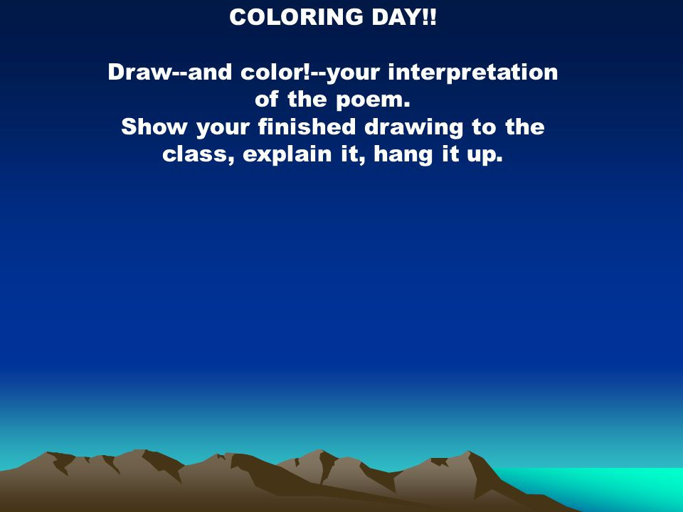 COLORING DAY!. Draw--and color!--your interpretation of the poem.