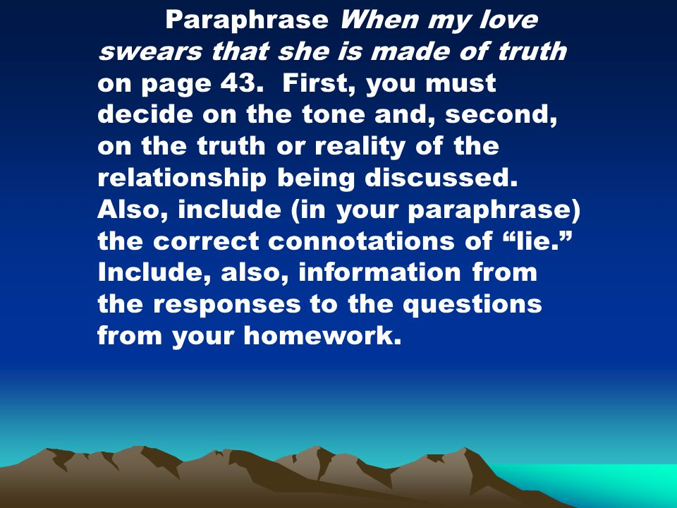 Paraphrase When my love swears that she is made of truth on page 43.