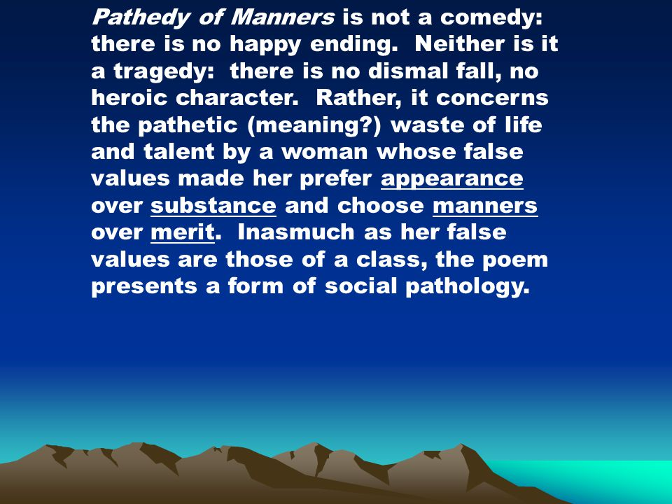 Pathedy of Manners is not a comedy: there is no happy ending.