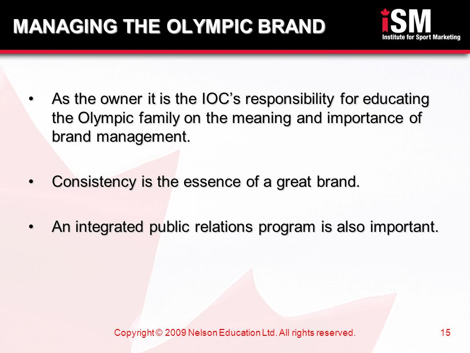 Copyright © 2009 Nelson Education Ltd. All rights reserved.15 As the owner it is the IOC's responsibility for educating the Olympic family on the mean