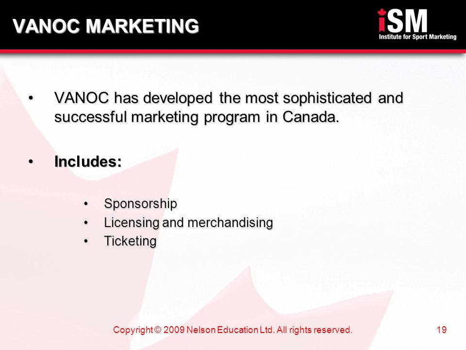 Copyright © 2009 Nelson Education Ltd. All rights reserved.19 VANOC has developed the most sophisticated and successful marketing program in Canada.VA