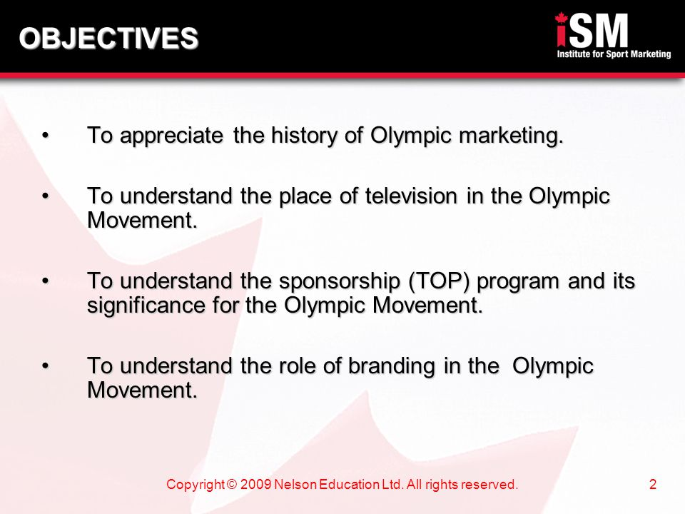 Copyright © 2009 Nelson Education Ltd. All rights reserved.2 To appreciate the history of Olympic marketing.To appreciate the history of Olympic marke