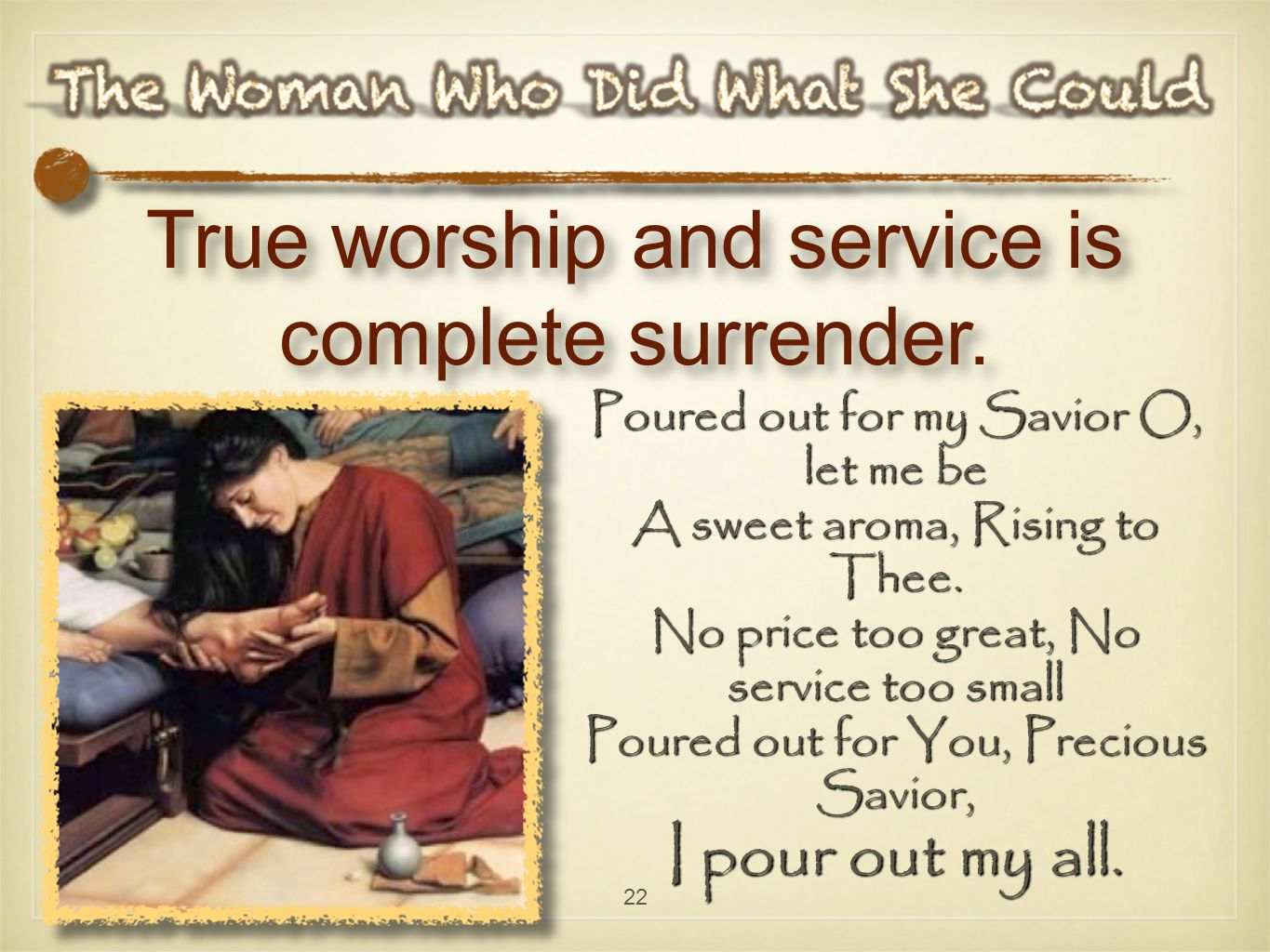 22 True worship and service is complete surrender.