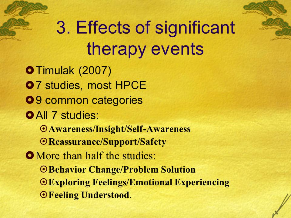 3. Effects of significant therapy events  Timulak (2007)  7 studies, most HPCE  9 common categories  All 7 studies:  Awareness/Insight/Self-Aware
