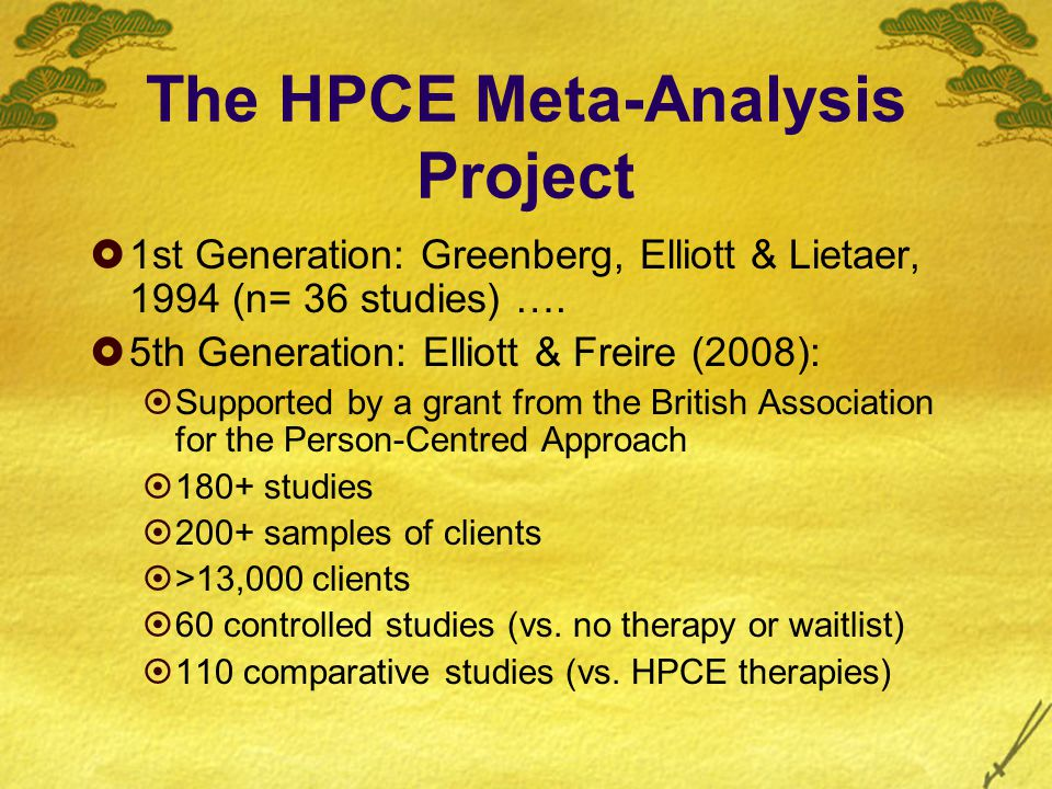 The HPCE Meta-Analysis Project  1st Generation: Greenberg, Elliott & Lietaer, 1994 (n= 36 studies) ….