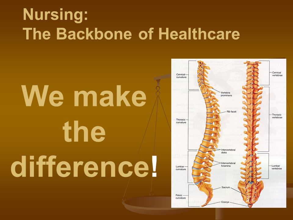 Nursing: The Backbone of Healthcare We make the difference!