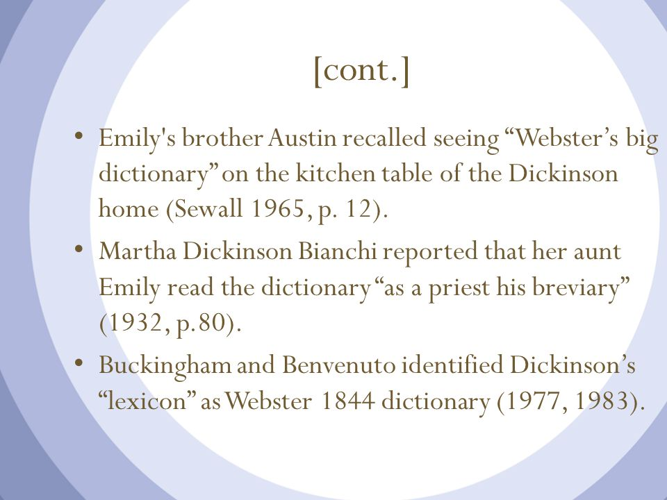 [cont.] Emily s brother Austin recalled seeing Webster's big dictionary on the kitchen table of the Dickinson home (Sewall 1965, p.