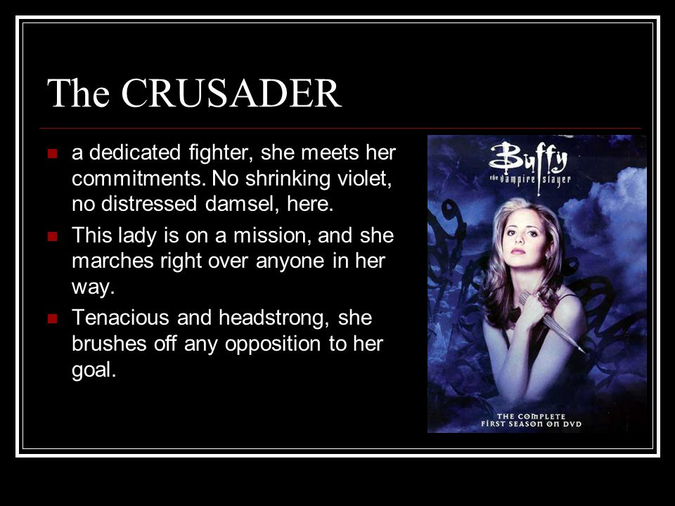 The CRUSADER a dedicated fighter, she meets her commitments.