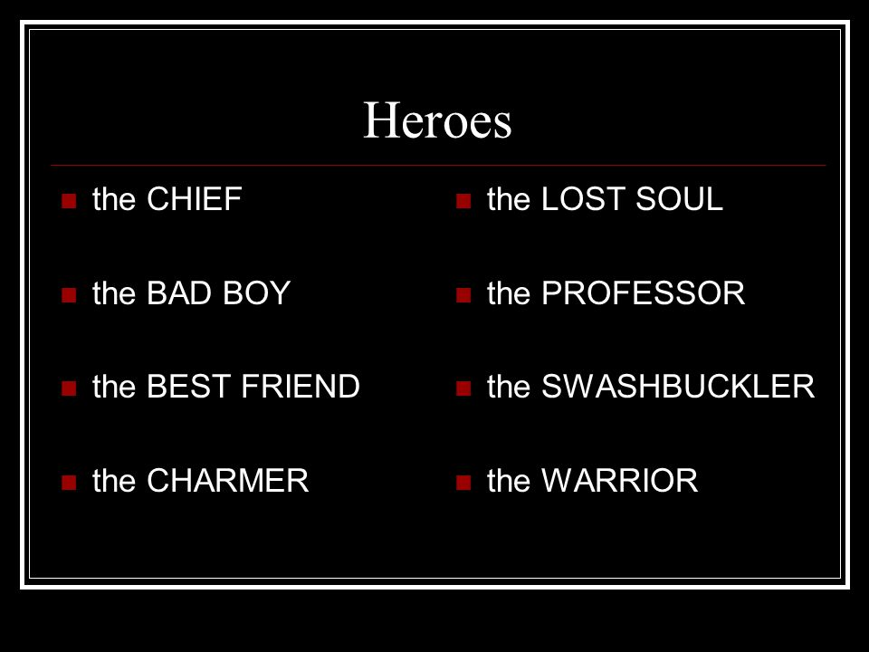 Heroes the CHIEF the BAD BOY the BEST FRIEND the CHARMER the LOST SOUL the PROFESSOR the SWASHBUCKLER the WARRIOR