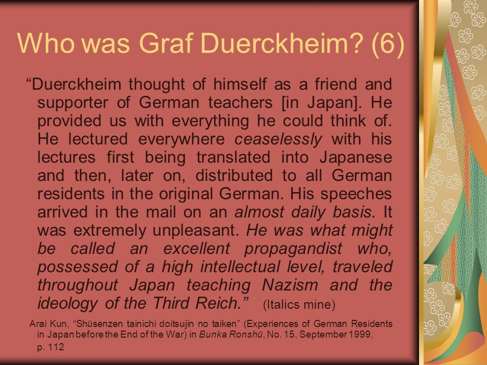 "Who was Graf Duerckheim? (6) ""Duerckheim thought of himself as a friend and supporter of German teachers [in Japan]. He provided us with everything he"