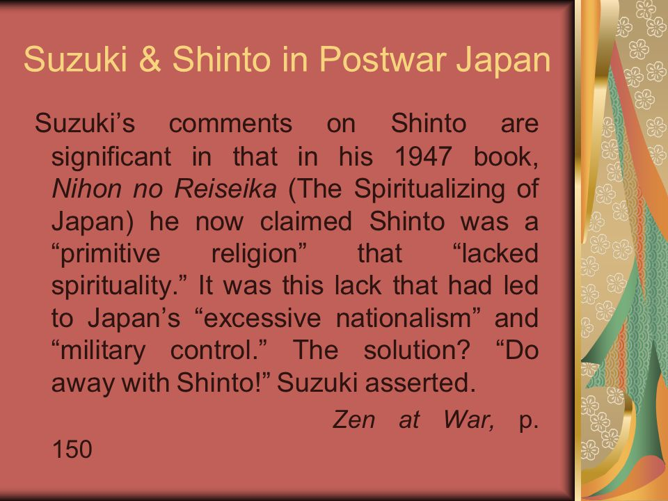 Suzuki & Shinto in Postwar Japan Suzuki's comments on Shinto are significant in that in his 1947 book, Nihon no Reiseika (The Spiritualizing of Japan)