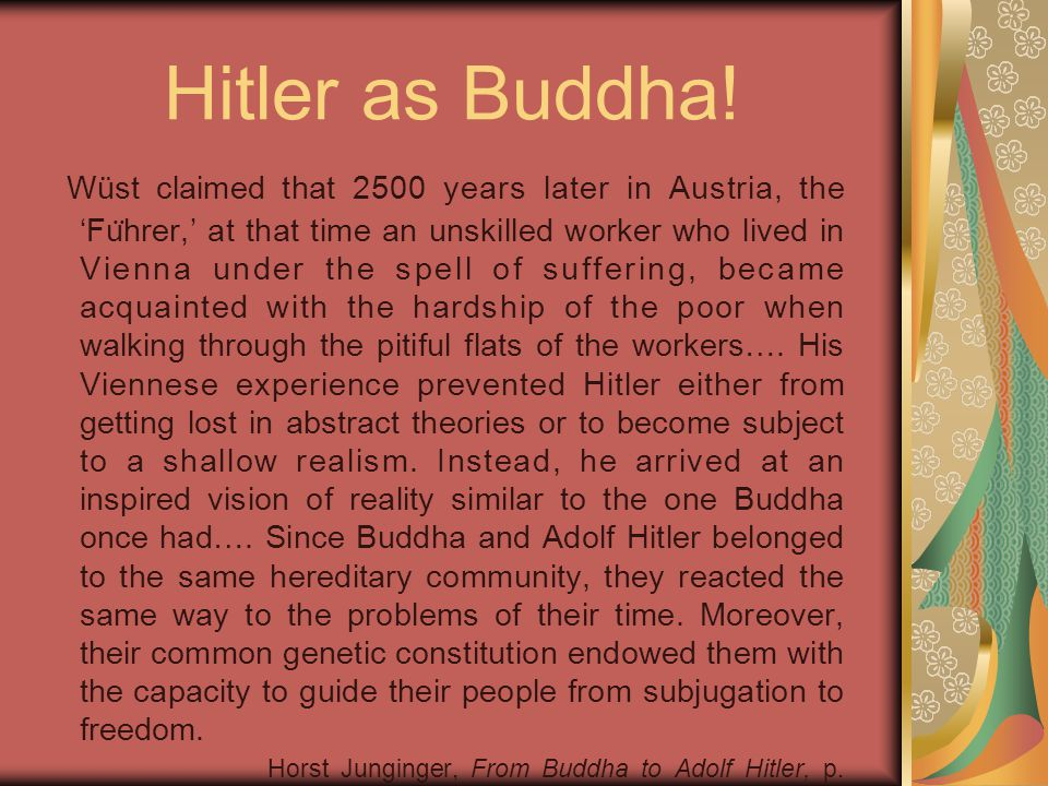 Hitler as Buddha! Wüst claimed that 2500 years later in Austria, the 'Fu ̈ hrer,' at that time an unskilled worker who lived in Vienna under the spell