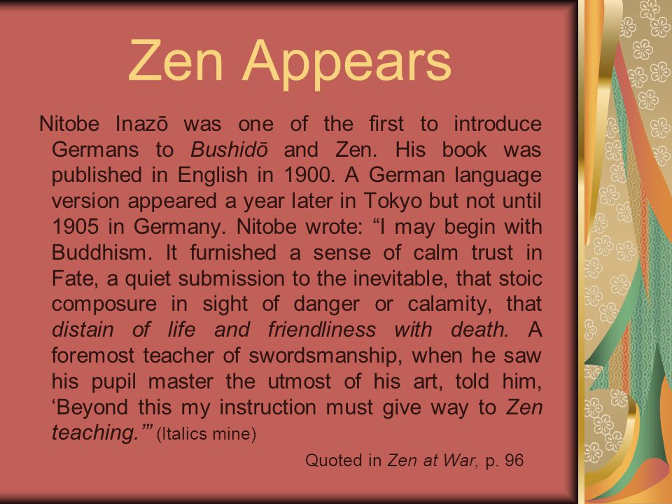 Zen Appears Nitobe Inazō was one of the first to introduce Germans to Bushidō and Zen. His book was published in English in 1900. A German language ve