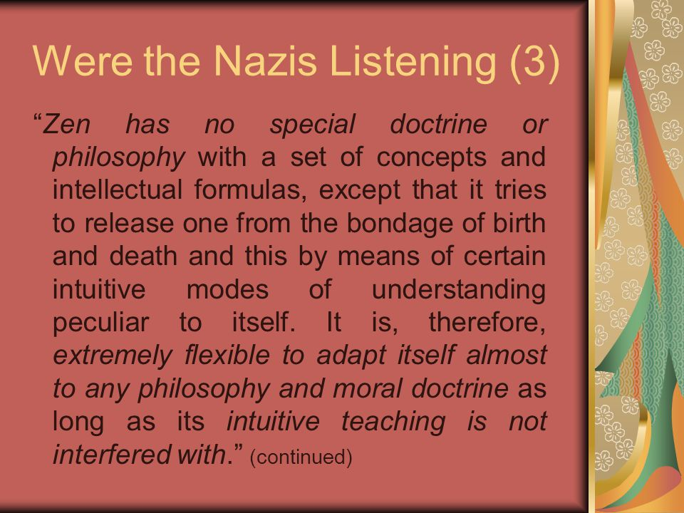 "Were the Nazis Listening (3) ""Zen has no special doctrine or philosophy with a set of concepts and intellectual formulas, except that it tries to rele"