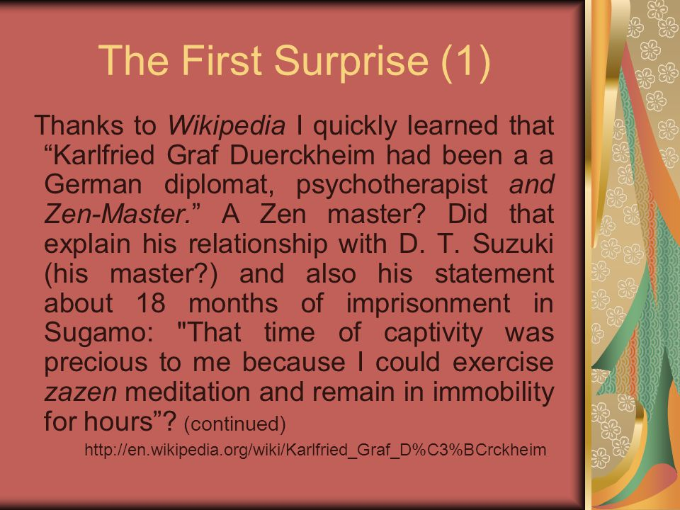 "The First Surprise (1) Thanks to Wikipedia I quickly learned that ""Karlfried Graf Duerckheim had been a a German diplomat, psychotherapist and Zen-Mas"