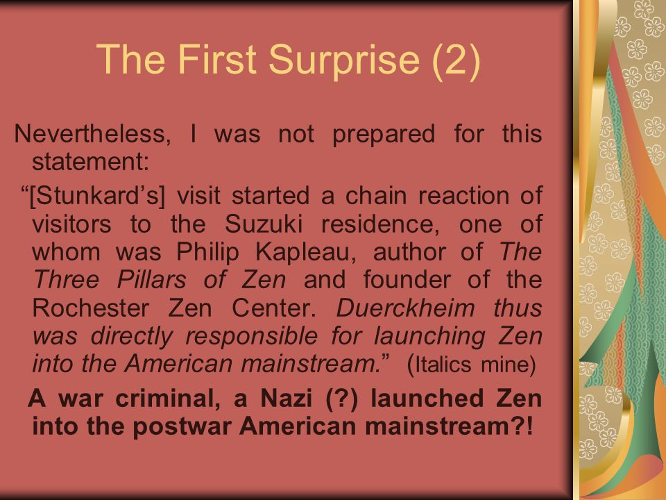 Were the Nazis Listening (3) Zen has no special doctrine or philosophy with a set of concepts and intellectual formulas, except that it tries to release one from the bondage of birth and death and this by means of certain intuitive modes of understanding peculiar to itself.
