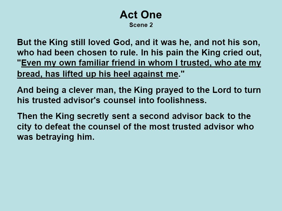 Act One Scene 3 This most trusted advisor had such great ability that people considered his advice to be like the voice of God. He counseled the King s son to shame his father in every way possible and to pursue his father immediately after, so that he might capture and kill the King while he was vulnerable.