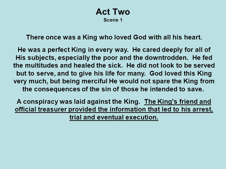 Act Two Scene 1 There once was a King who loved God with all his heart.