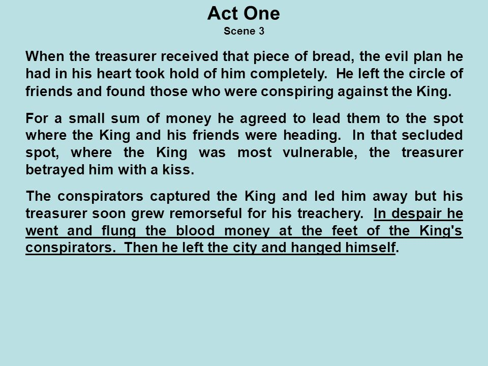 Act One Scene 3 When the treasurer received that piece of bread, the evil plan he had in his heart took hold of him completely.