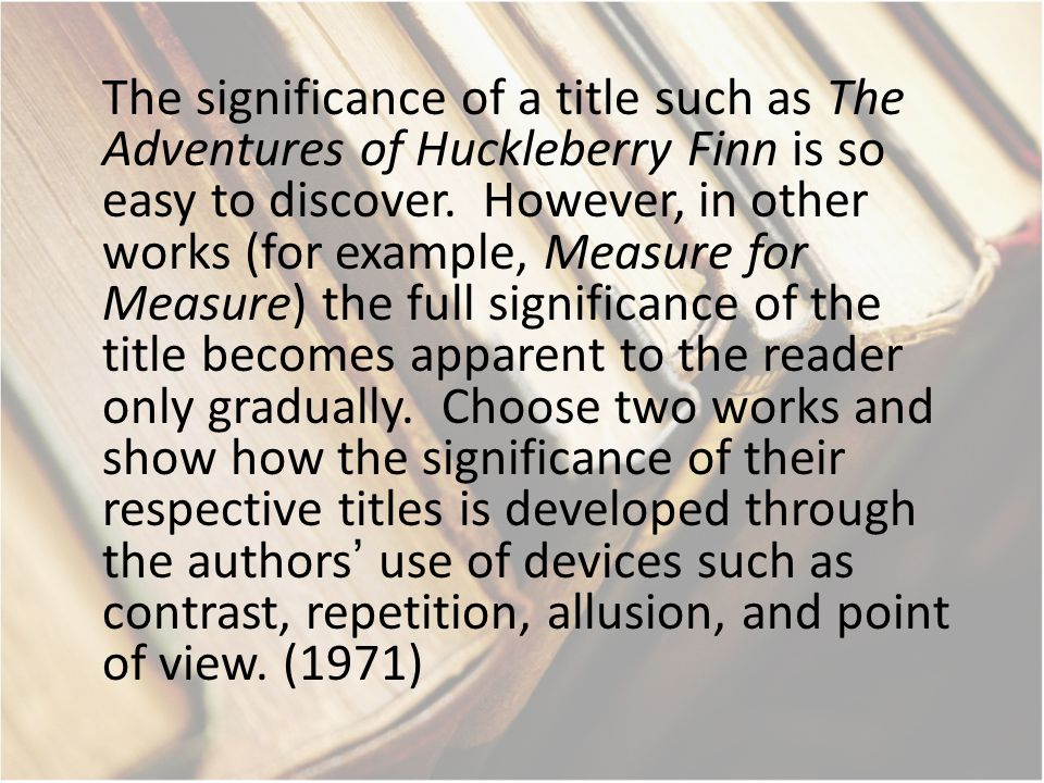 The significance of a title such as The Adventures of Huckleberry Finn is so easy to discover. However, in other works (for example, Measure for Measu