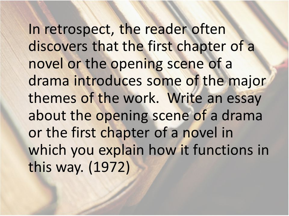 In retrospect, the reader often discovers that the first chapter of a novel or the opening scene of a drama introduces some of the major themes of the