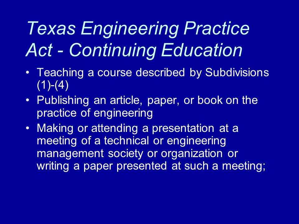 Texas Engineering Practice Act - Continuing Education Teaching a course described by Subdivisions (1)-(4) Publishing an article, paper, or book on the
