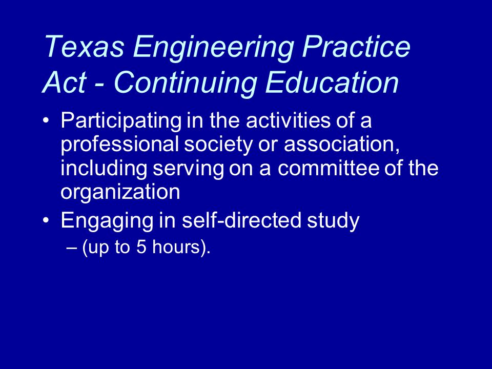 Texas Engineering Practice Act - Continuing Education Participating in the activities of a professional society or association, including serving on a