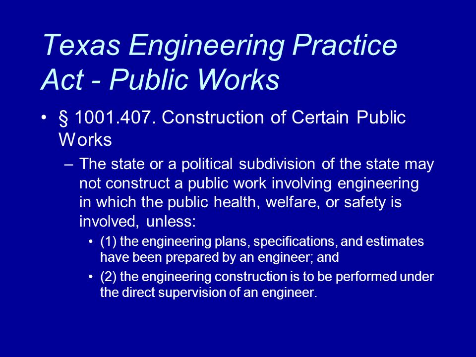 Texas Engineering Practice Act - Public Works § 1001.407. Construction of Certain Public Works –The state or a political subdivision of the state may