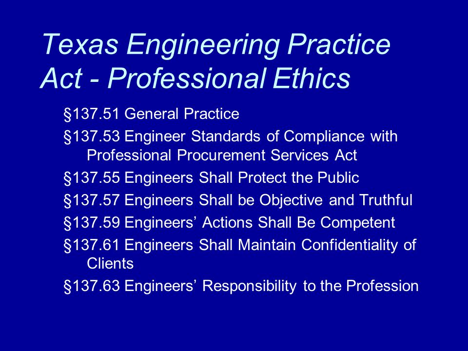 Texas Engineering Practice Act - Professional Ethics §137.51 General Practice §137.53 Engineer Standards of Compliance with Professional Procurement S