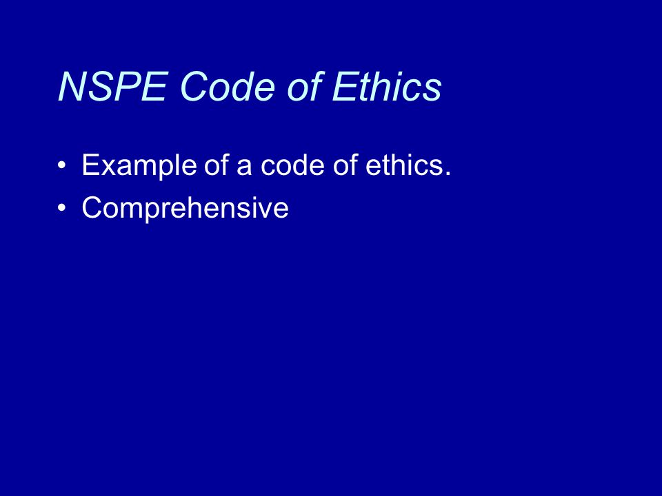 NSPE Code of Ethics Example of a code of ethics. Comprehensive