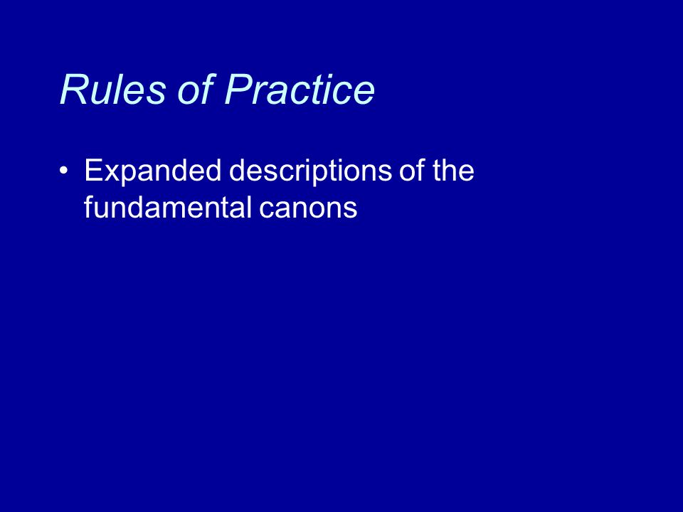 Rules of Practice Expanded descriptions of the fundamental canons