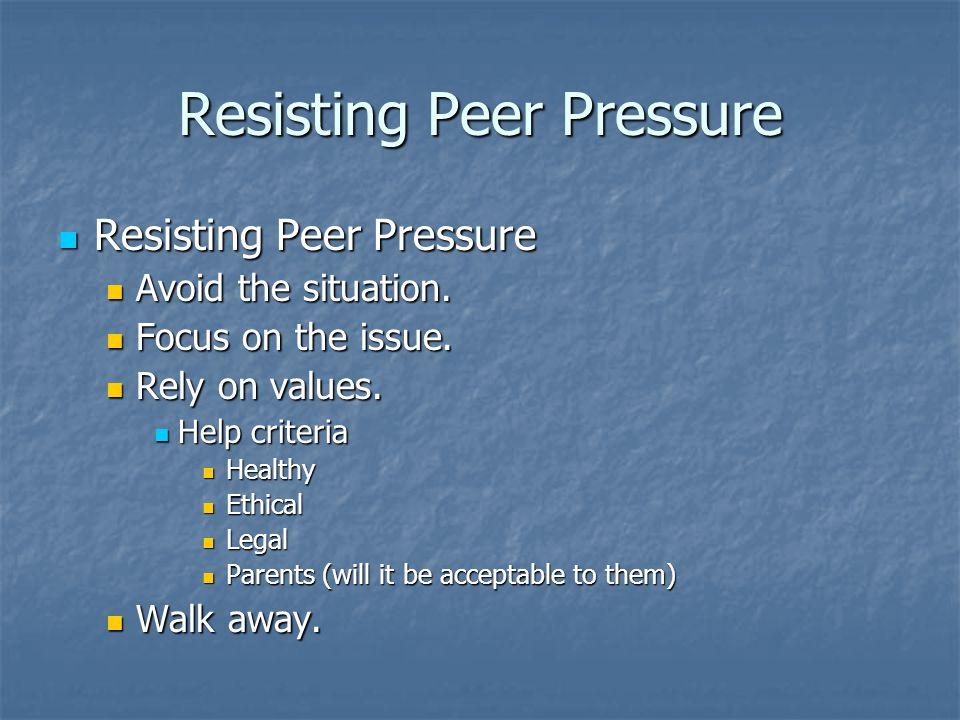 Resisting Peer Pressure Resisting Peer Pressure Resisting Peer Pressure Avoid the situation.