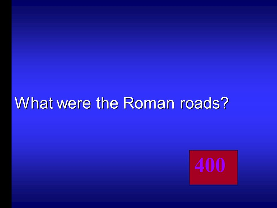 Rome built more than 50,000 miles of these in order to unify and control their huge Empire.