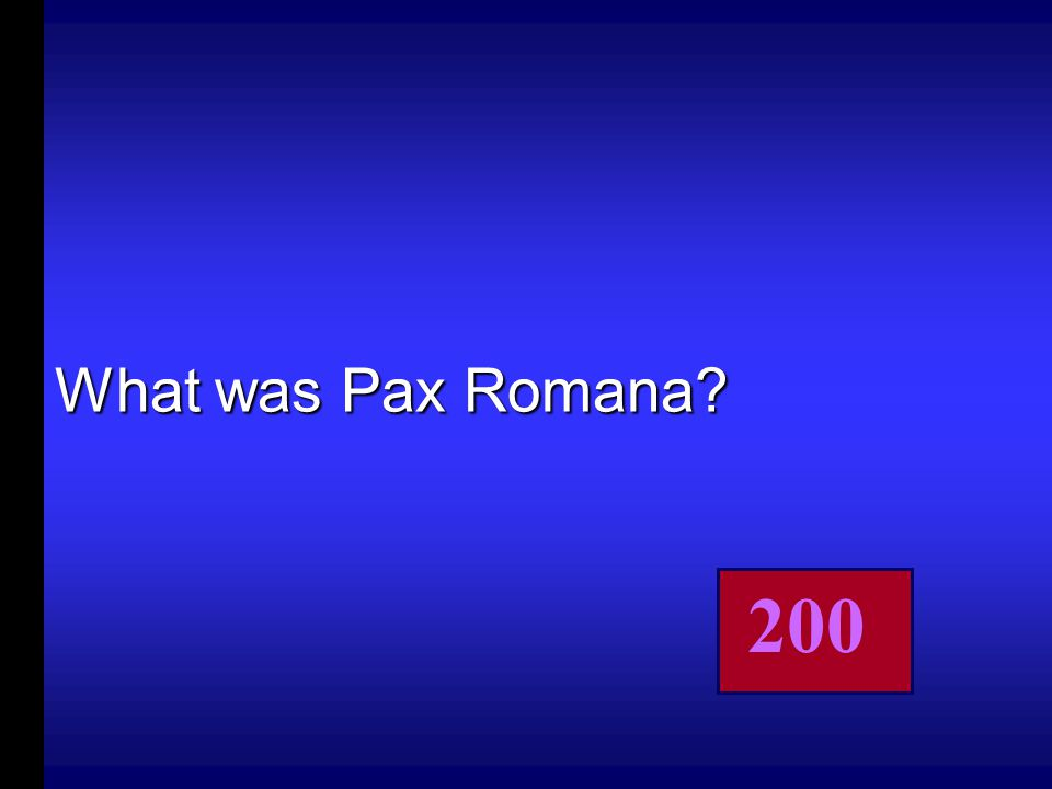 This was the period of peace in the Roman Empire from 27 B.C. to 180 A.D.