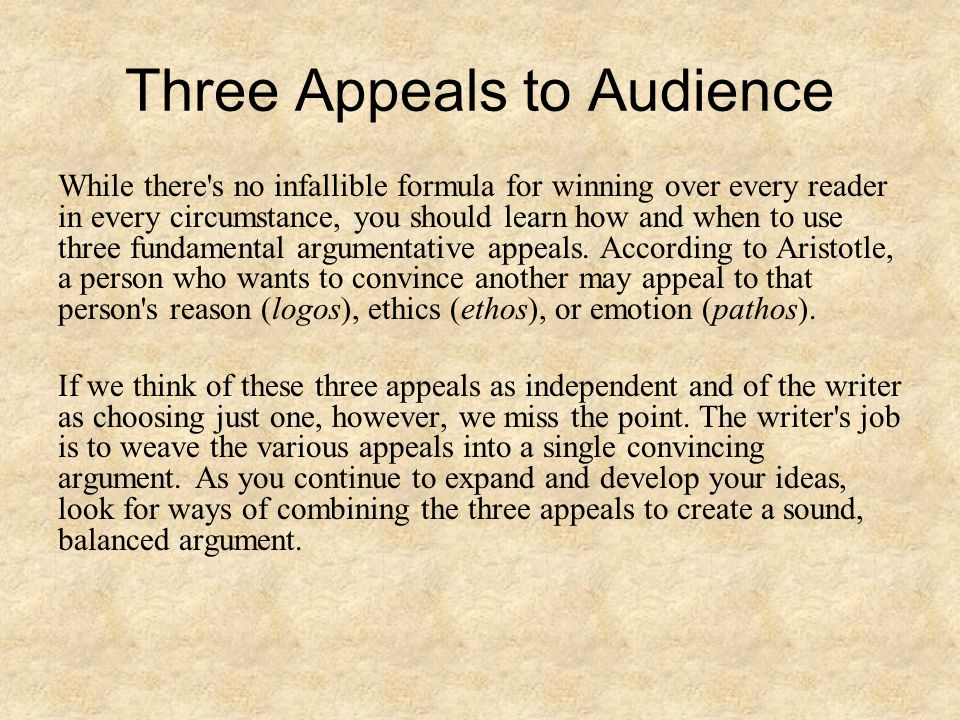 Three Appeals to Audience While there s no infallible formula for winning over every reader in every circumstance, you should learn how and when to use three fundamental argumentative appeals.