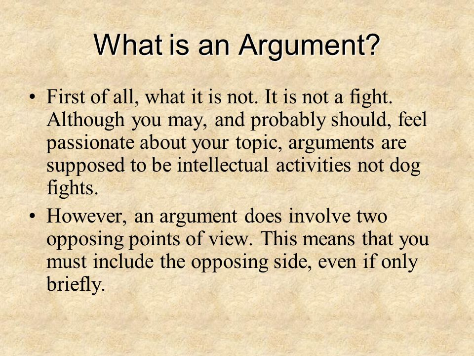 Form of an Argument Arguments take many forms depending on the audience and purpose.