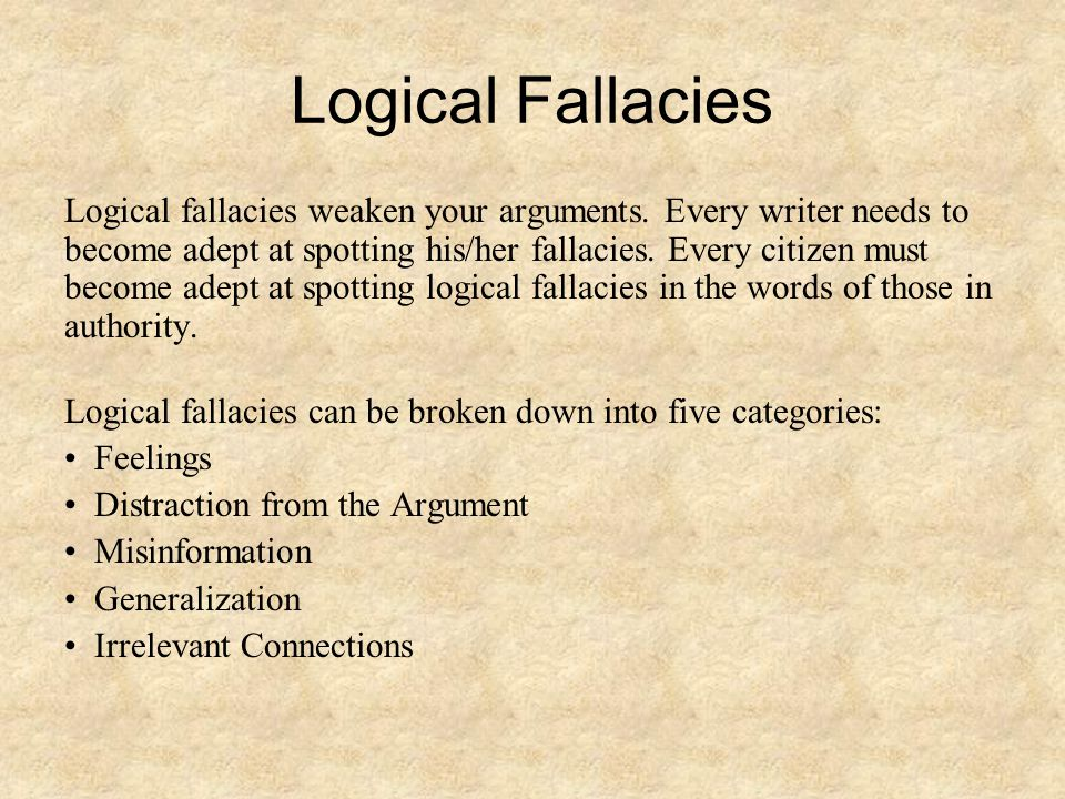 Logical Fallacies Logical fallacies weaken your arguments.