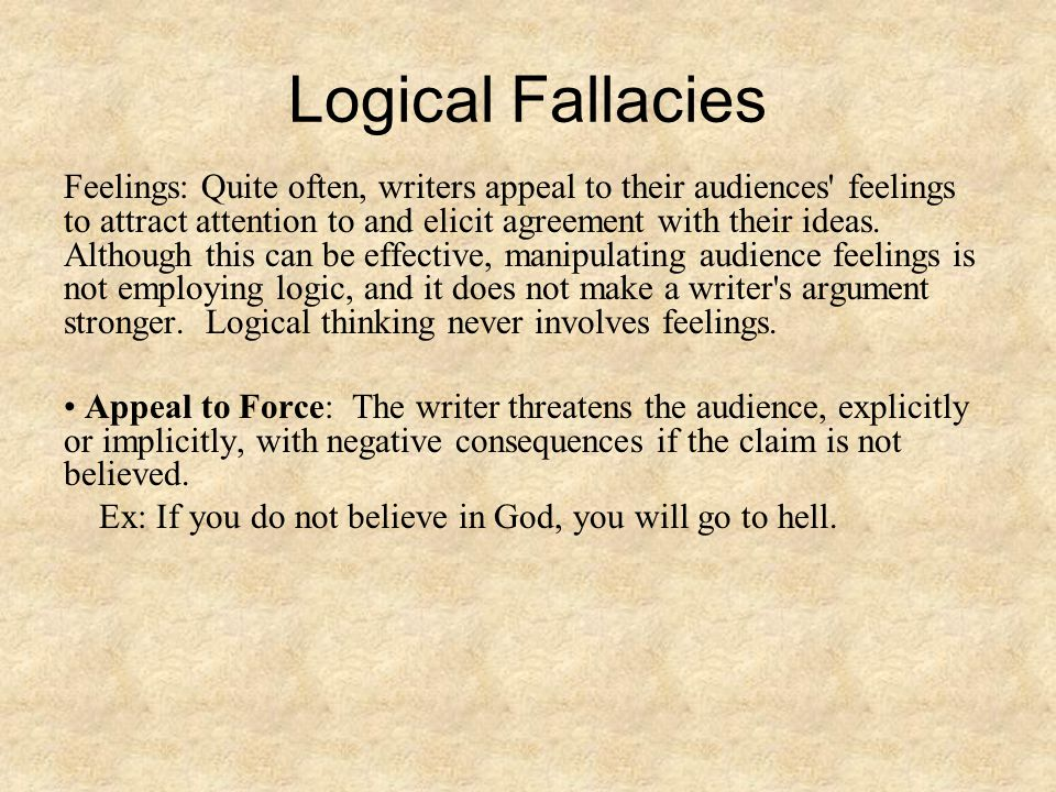 Logical Fallacies Feelings: Quite often, writers appeal to their audiences feelings to attract attention to and elicit agreement with their ideas.