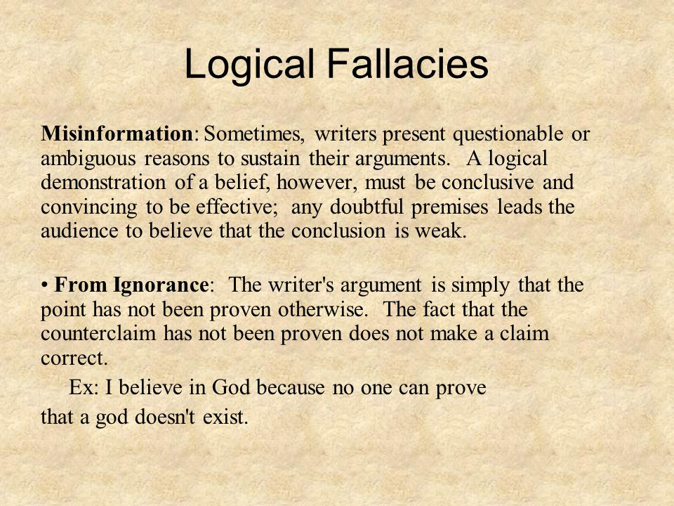 Logical Fallacies Misinformation: Sometimes, writers present questionable or ambiguous reasons to sustain their arguments.