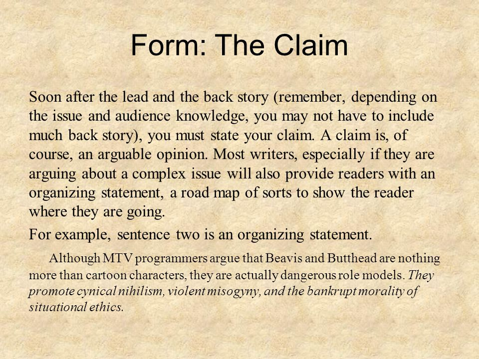 Form: The Claim Soon after the lead and the back story (remember, depending on the issue and audience knowledge, you may not have to include much back