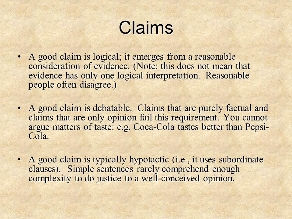 Claims A good claim is logical; it emerges from a reasonable consideration of evidence.