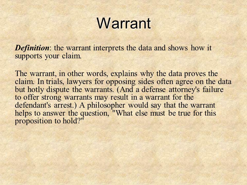 Warrant A good warrant will be a reasonable interpretation of facts.