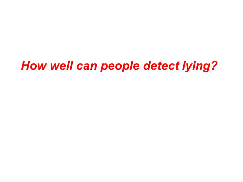 How well can people detect lying
