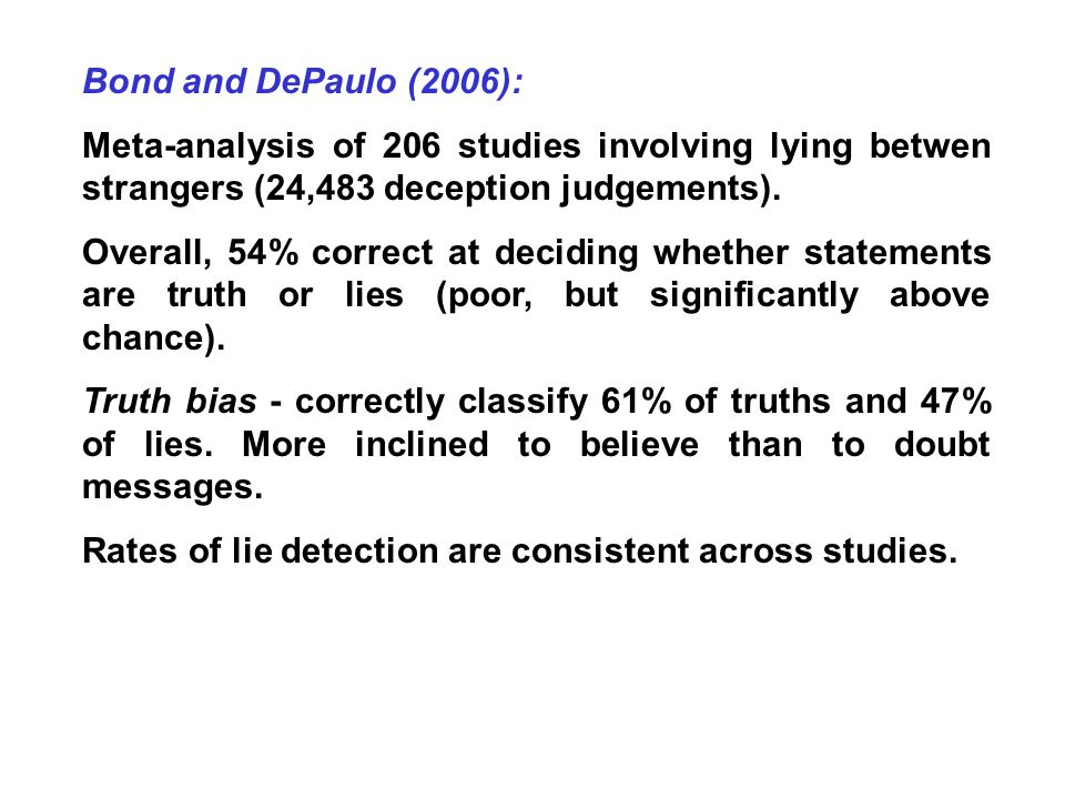 Bond and DePaulo (2006): Meta-analysis of 206 studies involving lying betwen strangers (24,483 deception judgements).